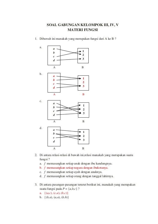 SOAL GABUNGAN KELOMPOK III, IV, V MATERI FUNGSI 1. Dibawah ini manakah yang merupakan fungsi dari A ke B ? a. A B b. A B c...