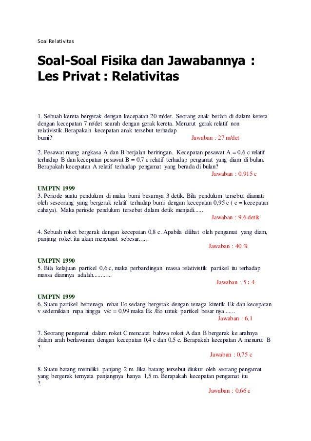 Soal Relativitas Soal-Soal Fisika dan Jawabannya : Les Privat : Relativitas 1. Sebuah kereta bergerak dengan kecepatan 20 ...