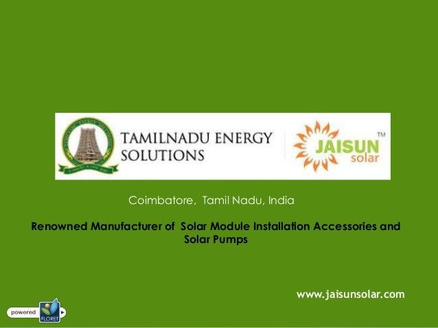 Coimbatore, Tamil Nadu, IndiaRenowned Manufacturer of Solar Module Installation Accessories andSolar Pumpswww.jaisunsolar....