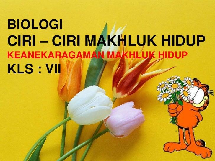 BIOLOGICIRI – CIRI MAKHLUK HIDUPKEANEKARAGAMAN MAKHLUK HIDUPKLS : VII