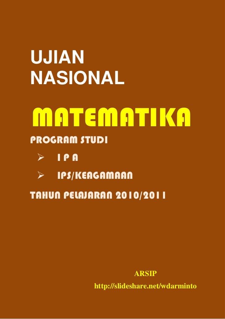 UJIANNASIONALMATEMATIKAPROGRAM STUDI    IPA    IPS/KEAGAMAANTAHUN PELAJARAN 2010/2011                       ARSIP         ...