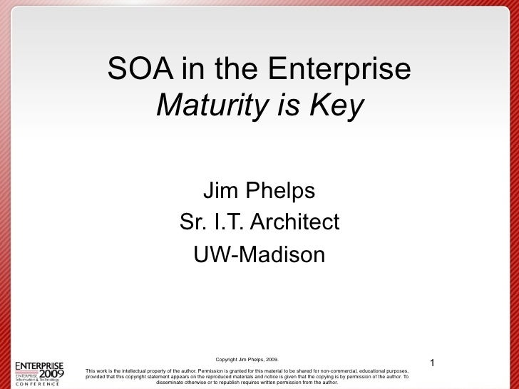 SOA in the Enterprise            Maturity is Key                                              Jim Phelps                  ...