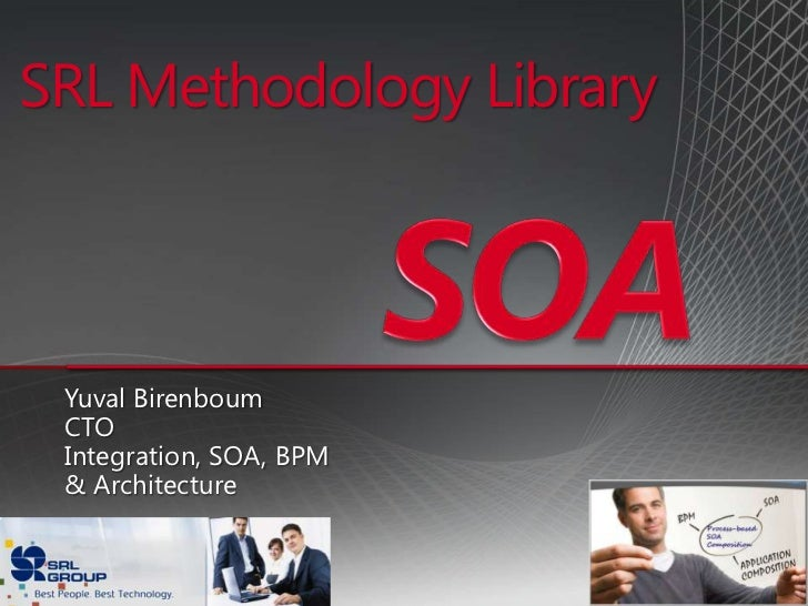 SRL Methodology Library<br />SOA<br />Yuval Birenboum<br />CTO<br />Integration, SOA, BPM <br />& Architecture<br />