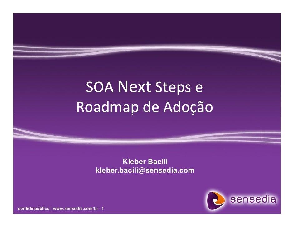 SOA Next Steps e                           Roadmap de Adoção                                              Kleber Bacili   ...