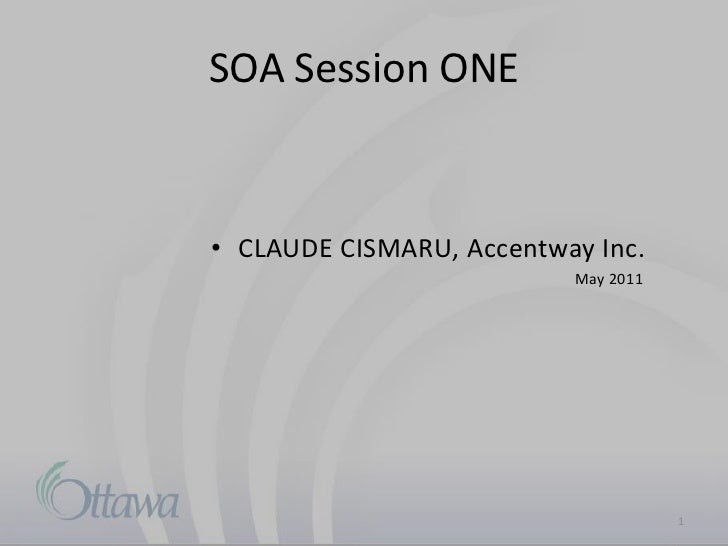 SOA Session ONE• CLAUDE CISMARU, Accentway Inc.                          May 2011                                     1