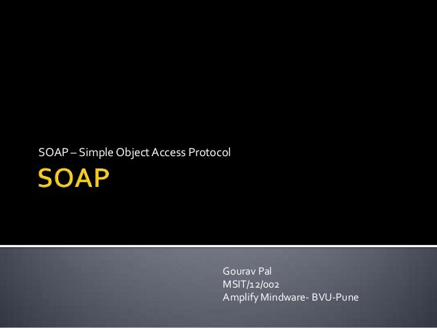 SOAP – Simple Object Access Protocol                                  Gourav Pal                                  MSIT/12/...