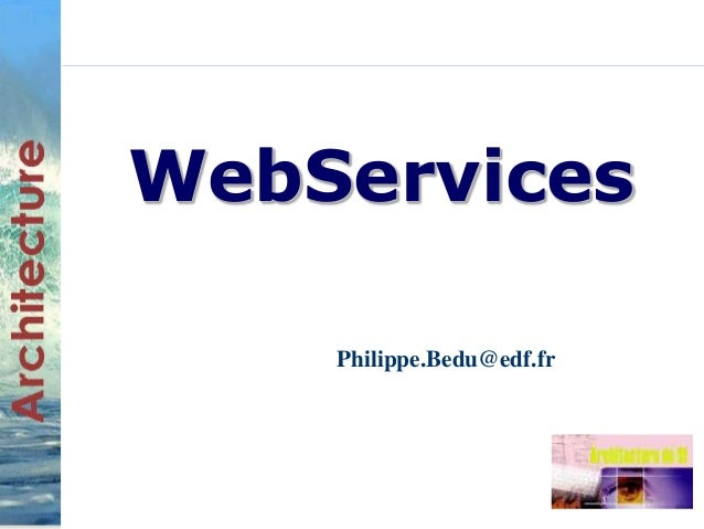 WebServices  Philippe.Bedu@edf.fr