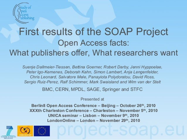 project-soap.eu First results of the SOAP Project Open Access facts: What publishers offer, What researchers want Berlin8 ...
