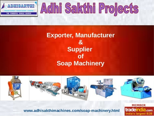 Exporter, Manufacturer & Supplier of Soap Machinery www.adhisakthimachines.com/soap-machinery.html