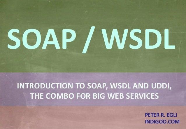 © Peter R. Egli 2015 1/31 Rev. 2.00 SOAP - WSDL - UDDI indigoo.com INTRODUCTION TO SOAP, WSDL AND UDDI, THE COMBO FOR BIG ...
