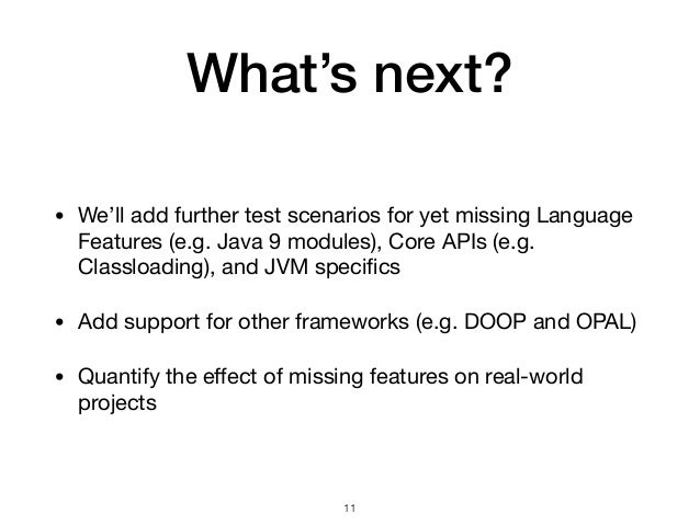 What's next? • We'll add further test scenarios for yet missing Language Features (e.g. Java 9 modules), Core APIs (e.g. C...