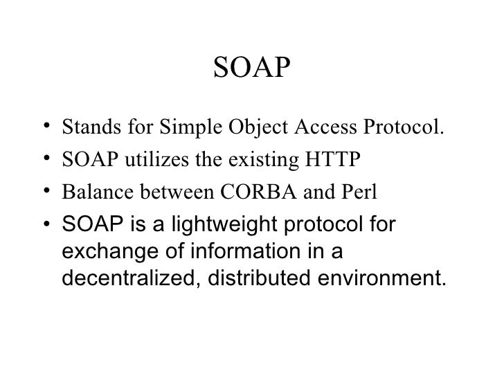 SOAP <ul><li>Stands for Simple Object Access Protocol. </li></ul><ul><li>SOAP utilizes the existing HTTP </li></ul><ul><li...