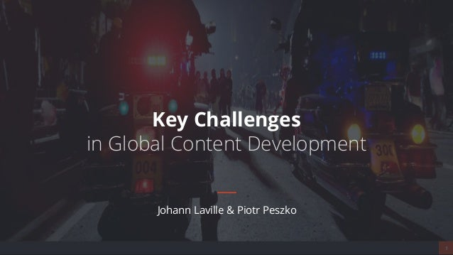 1 Johann Laville & Piotr Peszko Key Challenges in Global Content Development