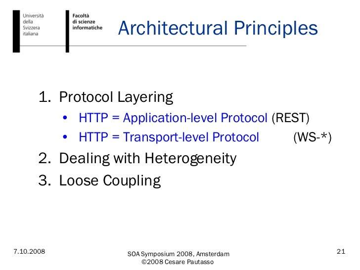 Architectural Principles <ul><li>Protocol Layering </li></ul><ul><ul><li>HTTP = Application-level Protocol  (REST) </li></...