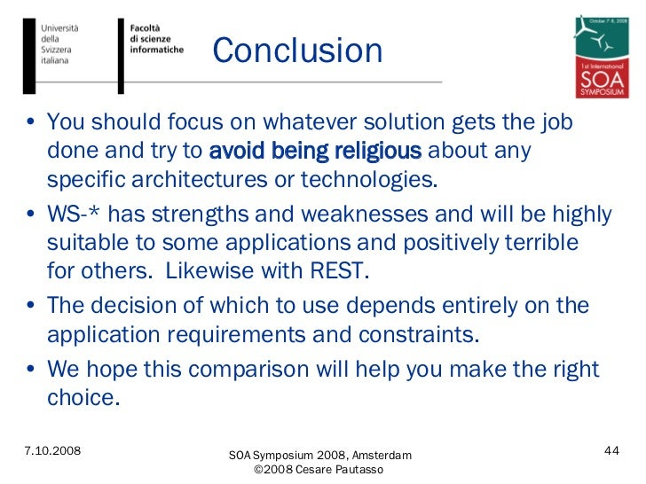 Conclusion <ul><li>You should focus on whatever solution gets the job done and try to  avoid being religious  about any sp...