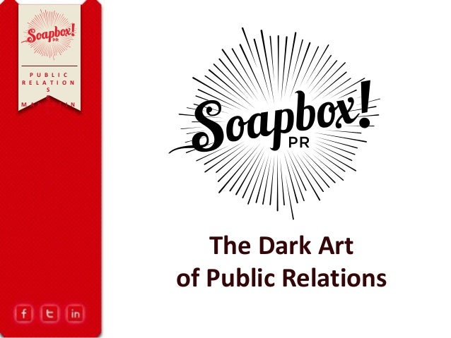P U B L I C R E L A T I O N S & M A R K E T I N G The Dark Art of Public Relations