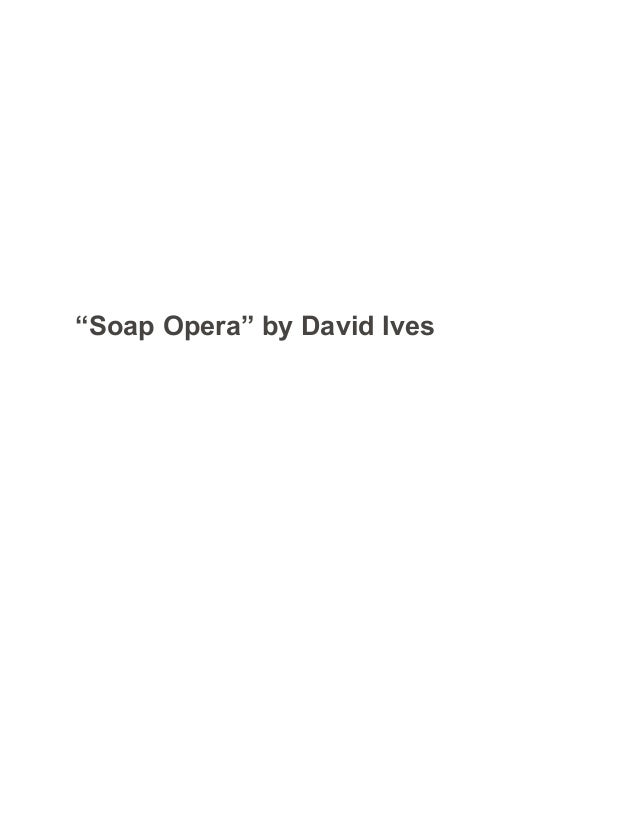 analysis soap opera by david ives Theme in soap opera by david ives save cancel already exists would you like to merge this what is the relationship of soap to soap opera.