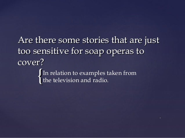 {{ Are there some stories that are justAre there some stories that are just too sensitive for soap operas totoo sensitive ...