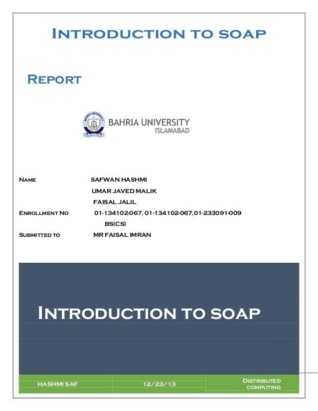 Introduction to soap Report  Name  SAFWAN HASHMI UMAR JAVED MALIK FAISAL JALIL  Enrollment No  01-134102-067, 01-134102-06...