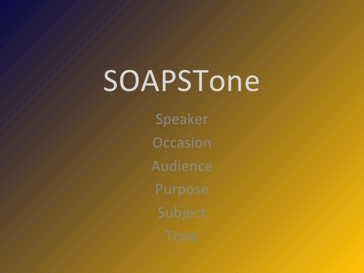 SOAPSTone Speaker Occasion Audience Purpose Subject Tone