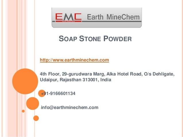 SOAP STONE POWDER http://www.earthminechem.com 4th Floor, 29-gurudwara Marg, Alka Hotel Road, O/s Dehligate, Udaipur, Raja...