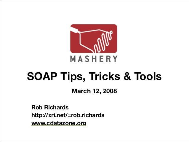 SOAP Tips, Tricks & Tools               March 12, 2008Rob Richardshttp://xri.net/=rob.richardswww.cdatazone.org