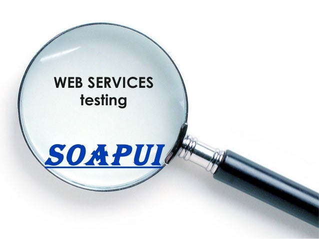 WEB SERVICES   testingSOAPUI