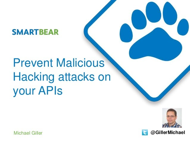 Prevent Malicious Hacking attacks on your APIs Michael Giller @GillerMichael