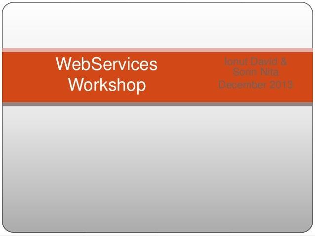 Ionut David & Sorin Nita December 2013 WebServices Workshop