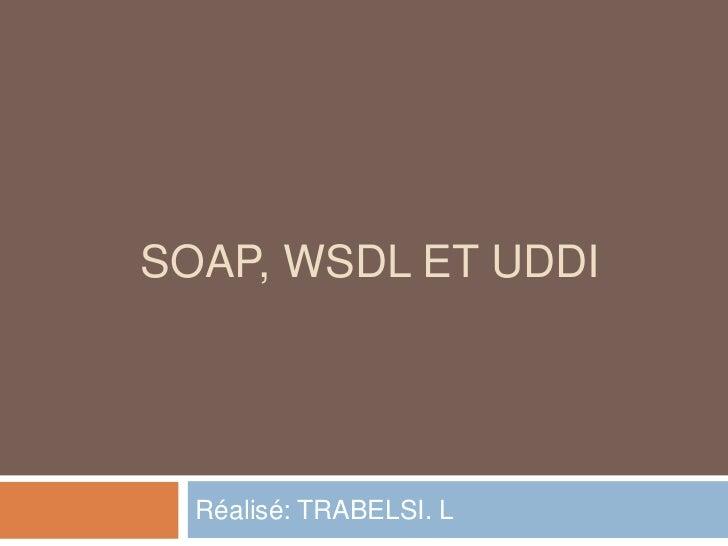 SOAP, WSDL ET UDDI  Réalisé: TRABELSI. L