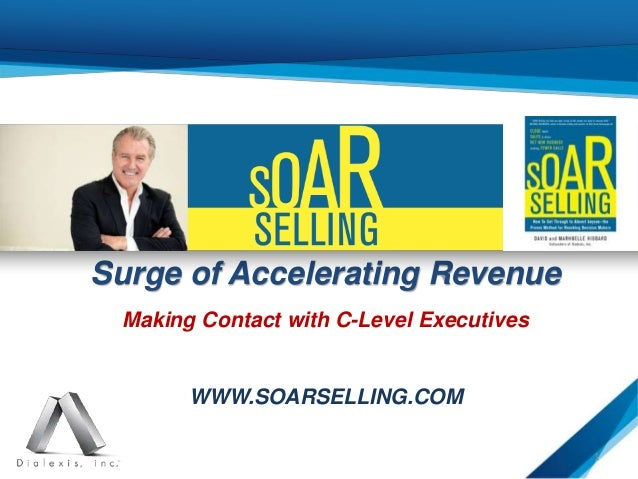 Surge of Accelerating Revenue Making Contact with C-Level Executives WWW.SOARSELLING.COM 1