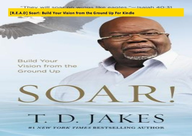 Soar! Build Your Vision from the Ground Up