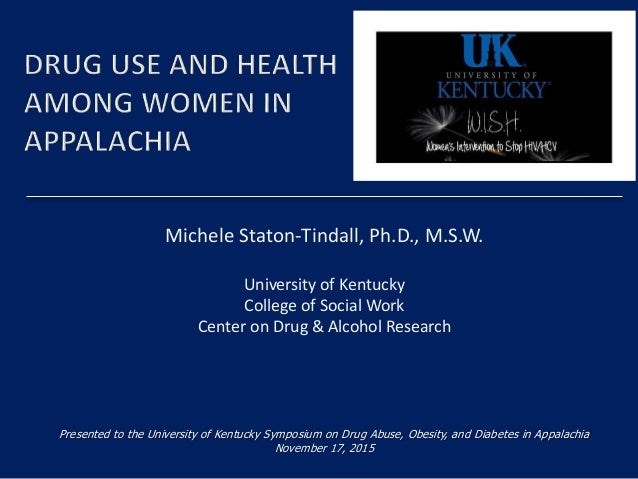 Michele Staton-Tindall, Ph.D., M.S.W. University of Kentucky College of Social Work Center on Drug & Alcohol Research Pres...