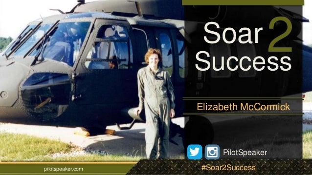 Soar2  Success  Elizabeth McCormick  PilotSpeaker  pilotspeaker.com #Soar2Success