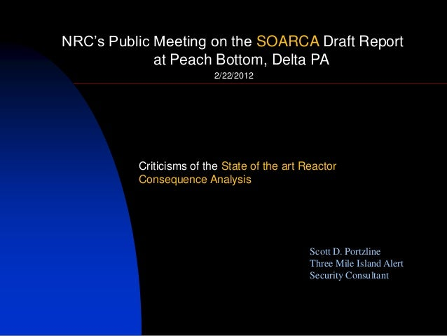 "NRC""s Public Meeting on the SOARCA Draft Report at Peach Bottom, Delta PA 2/22/2012 Scott D. Portzline Three Mile Island A..."
