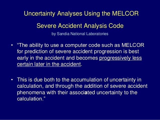 """• """"The ability to use a computer code such as MELCOR for prediction of severe accident progression is best early in the ac..."""