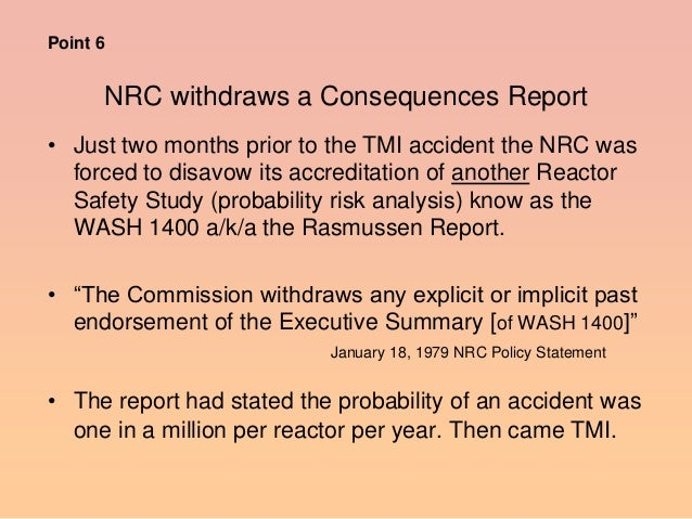 NRC withdraws a Consequences Report • Just two months prior to the TMI accident the NRC was forced to disavow its accredit...
