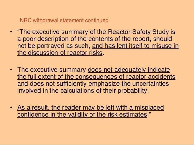 """NRC withdrawal statement continued • """"The executive summary of the Reactor Safety Study is a poor description of the conte..."""