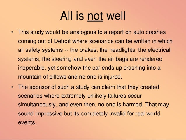 All is not well • This study would be analogous to a report on auto crashes coming out of Detroit where scenarios can be w...