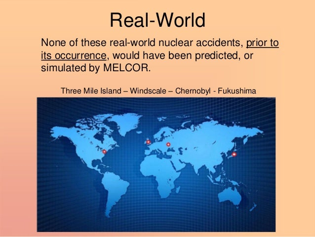 Real-World None of these real-world nuclear accidents, prior to its occurrence, would have been predicted, or simulated by...