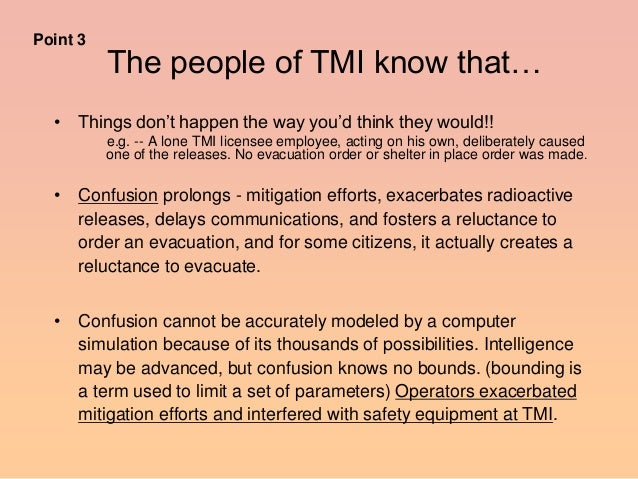 """• Things don""""t happen the way you""""d think they would!! e.g. -- A lone TMI licensee employee, acting on his own, deliberate..."""