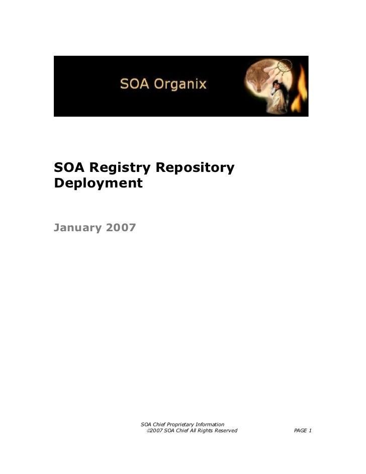 SOA Registry RepositoryDeploymentJanuary 2007               SOA Chief Proprietary Information                 ©2007 SOA Ch...