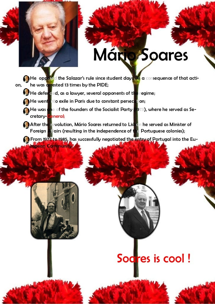 Mário Soares      He opposed the Salazar's rule since student days. As a consequence of that acti-on,   he was arrested 13...