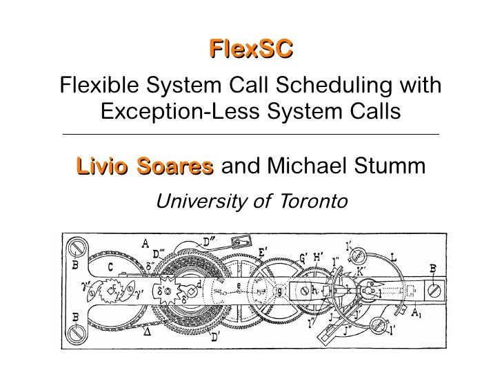 FlexSC Flexible System Call Scheduling with     Exception-Less System Calls   Livio Soares and Michael Stumm         Unive...