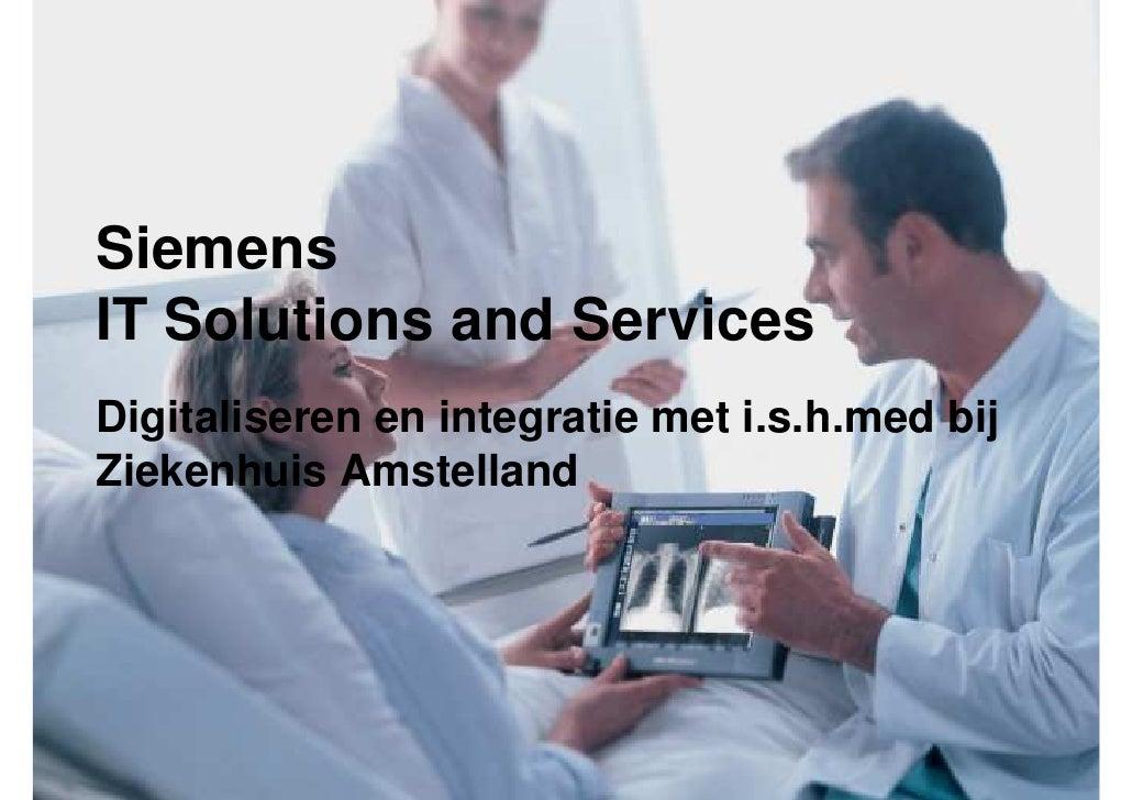 Siemens IT Solutions and Services Digitaliseren en integratie met i.s.h.med bij Ziekenhuis Amstelland