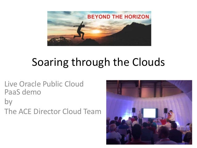 Soaring through the Clouds Live Oracle Public Cloud PaaS demo by The ACE Director Cloud Team