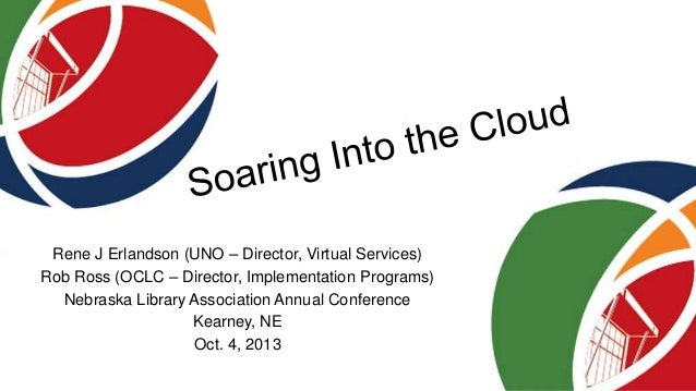 Rene J Erlandson (UNO – Director, Virtual Services) Rob Ross (OCLC – Director, Implementation Programs) Nebraska Library A...