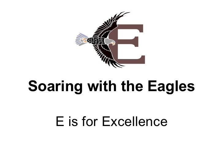 Soaring with the Eagles E is for Excellence