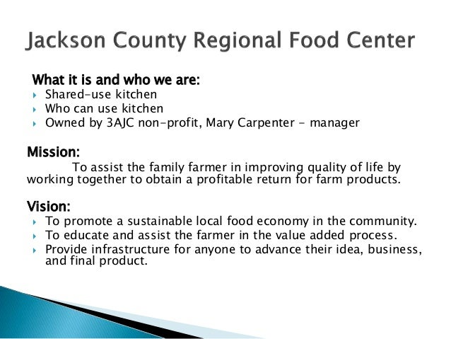 What it is and who we are:  Shared-use kitchen  Who can use kitchen  Owned by 3AJC non-profit, Mary Carpenter - manager...