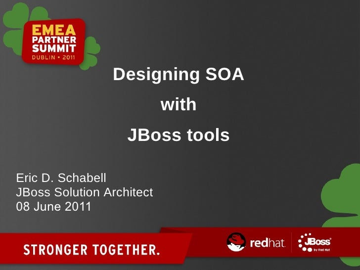 Designing SOA with JBoss tools Eric D. Schabell JBoss Solution Architect 08 June 2011